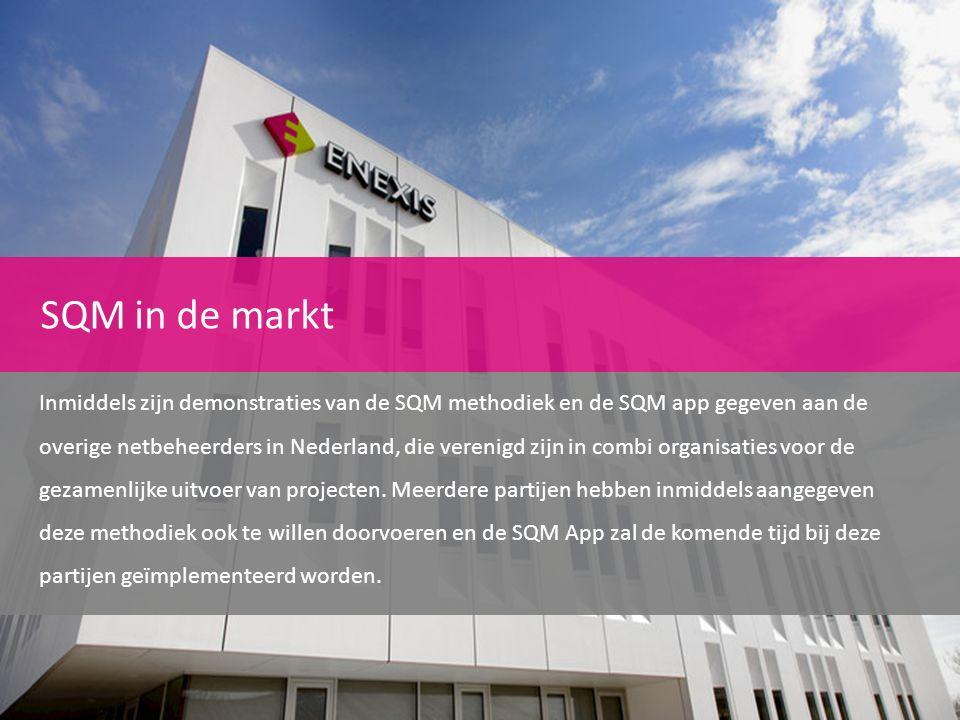 SQM in de markt Inmiddels zijn demonstraties van de SQM methodiek en de SQM app gegeven aan de overige netbeheerders in Nederland, die verenigd zijn i
