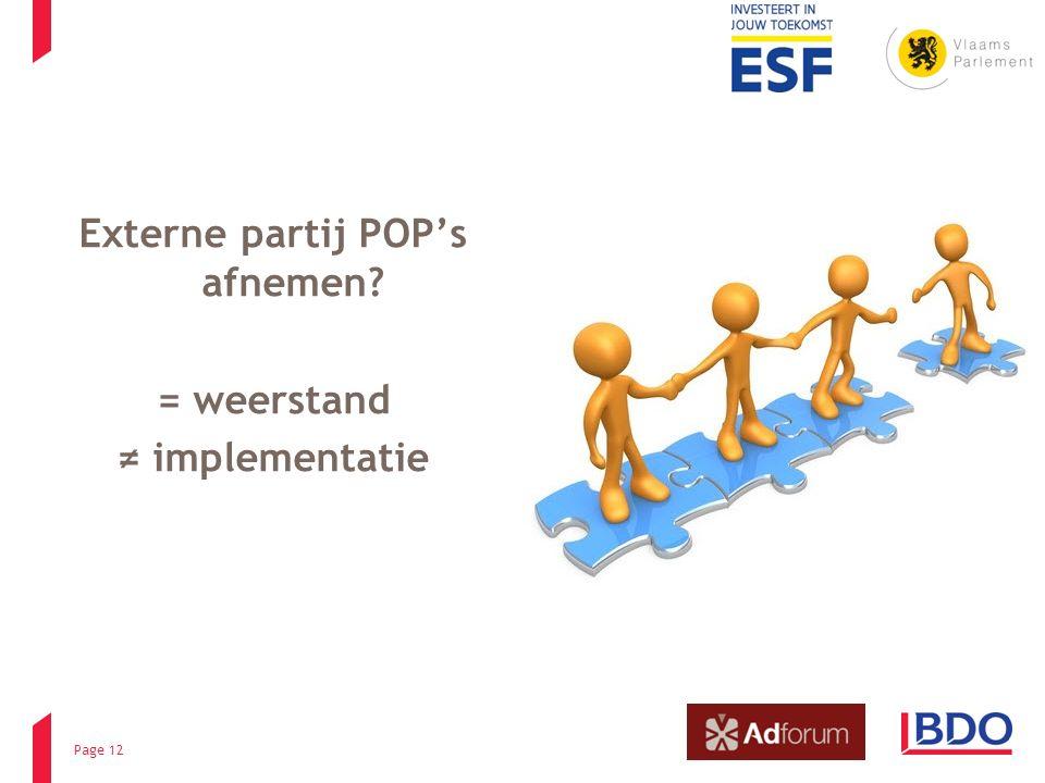 Externe partij POP's afnemen? = weerstand ≠ implementatie Page 12