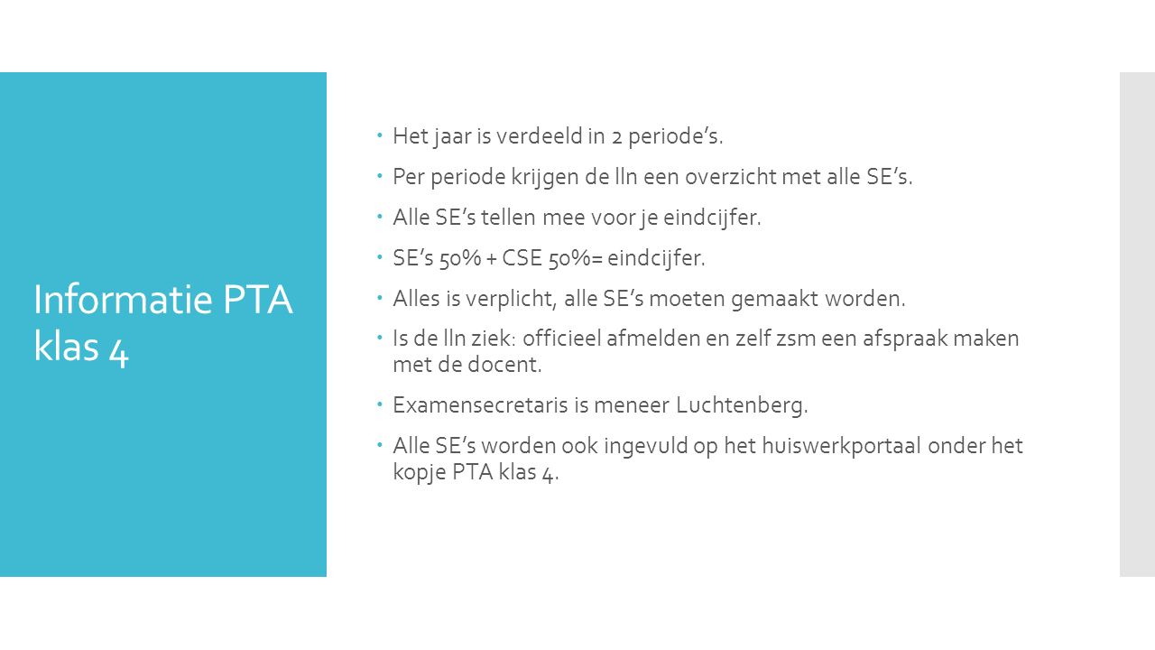 Informatie PTA klas 4  Het jaar is verdeeld in 2 periode's.  Per periode krijgen de lln een overzicht met alle SE's.  Alle SE's tellen mee voor je