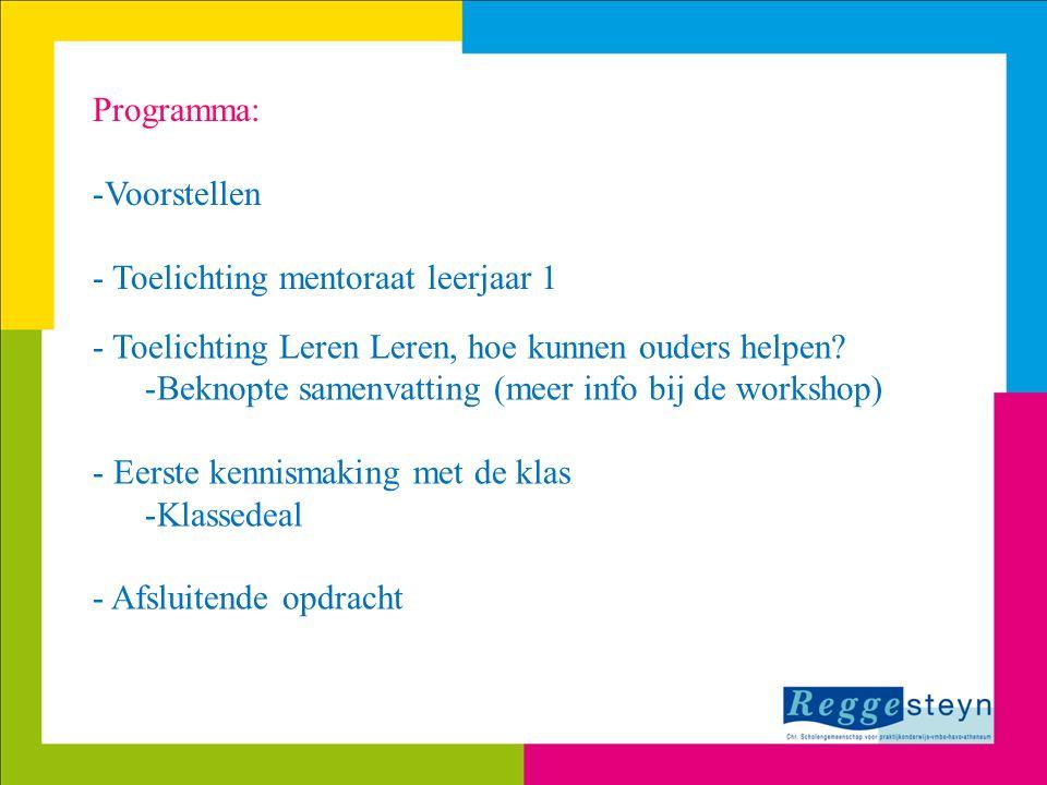 Programma: -Voorstellen - Toelichting mentoraat leerjaar 1 - Toelichting Leren Leren, hoe kunnen ouders helpen? -Beknopte samenvatting (meer info bij