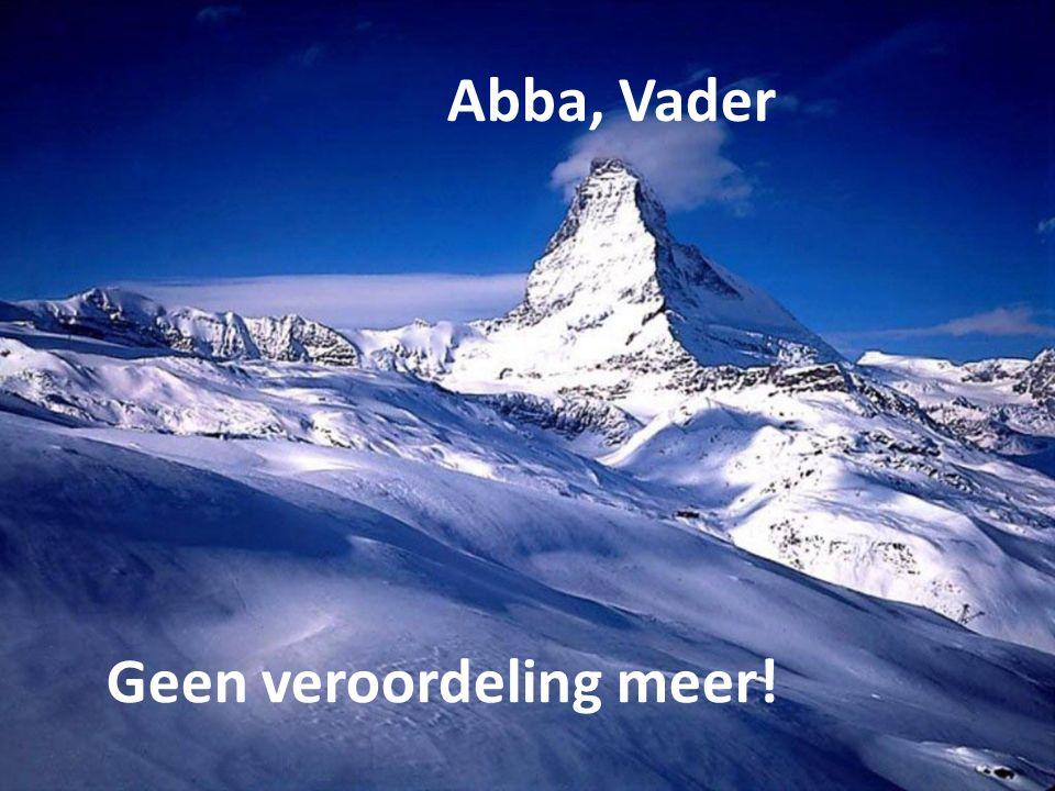 Abba, Vader Geen veroordeling meer!