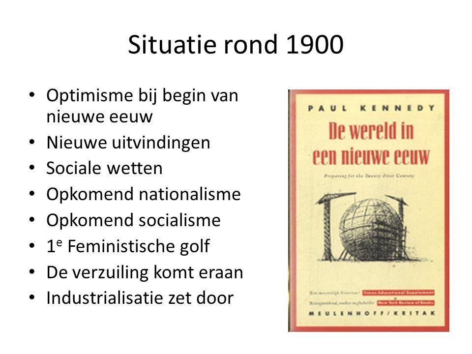 Situatie rond 1900 Optimisme bij begin van nieuwe eeuw Nieuwe uitvindingen Sociale wetten Opkomend nationalisme Opkomend socialisme 1 e Feministische