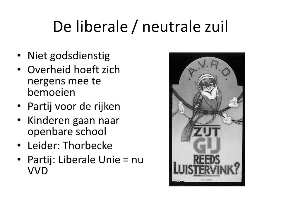 De liberale / neutrale zuil Niet godsdienstig Overheid hoeft zich nergens mee te bemoeien Partij voor de rijken Kinderen gaan naar openbare school Lei