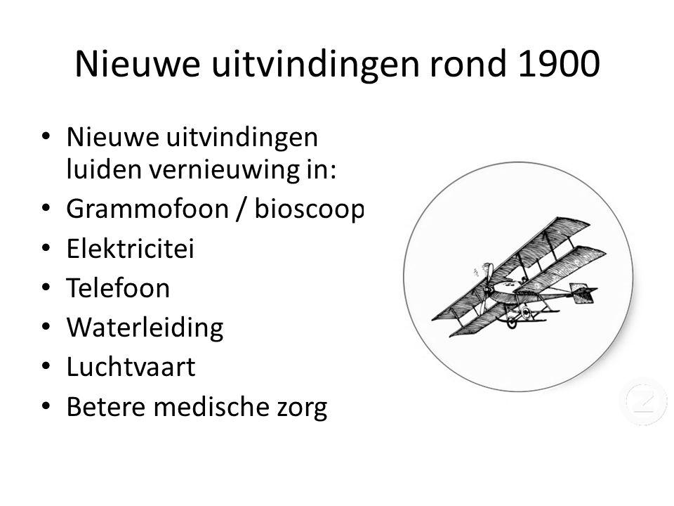 Nieuwe uitvindingen rond 1900 Nieuwe uitvindingen luiden vernieuwing in: Grammofoon / bioscoop Elektricitei Telefoon Waterleiding Luchtvaart Betere me