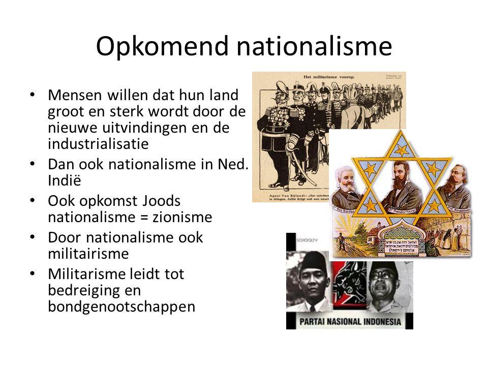 Opkomend nationalisme Mensen willen dat hun land groot en sterk wordt door de nieuwe uitvindingen en de industrialisatie Dan ook nationalisme in Ned.