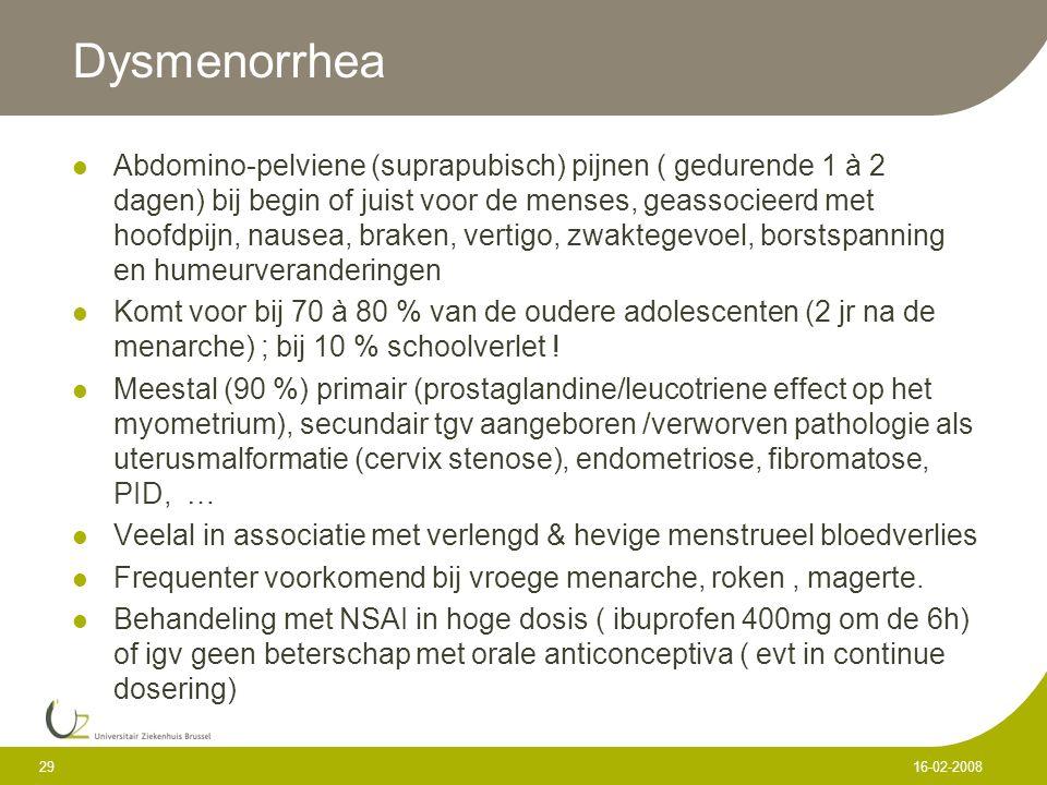 Dysmenorrhea Abdomino-pelviene (suprapubisch) pijnen ( gedurende 1 à 2 dagen) bij begin of juist voor de menses, geassocieerd met hoofdpijn, nausea, b