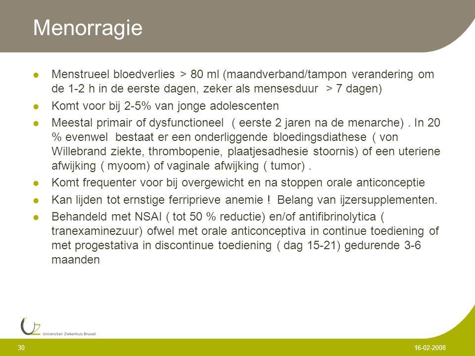Menorragie Menstrueel bloedverlies > 80 ml (maandverband/tampon verandering om de 1-2 h in de eerste dagen, zeker als mensesduur > 7 dagen) Komt voor