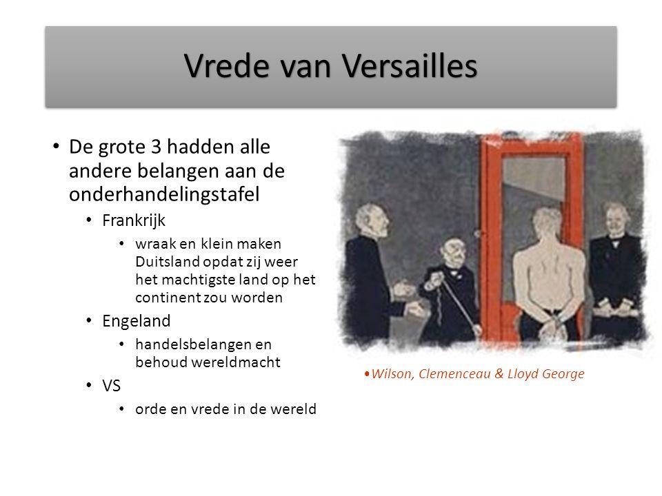 Vrede van Versailles De grote 3 hadden alle andere belangen aan de onderhandelingstafel Frankrijk wraak en klein maken Duitsland opdat zij weer het machtigste land op het continent zou worden Engeland handelsbelangen en behoud wereldmacht VS orde en vrede in de wereld Wilson, Clemenceau & Lloyd George