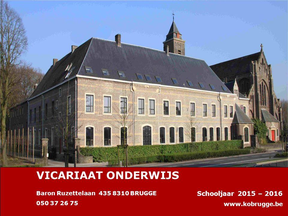 Baron Ruzettelaan 435 8310 BRUGGE 050 37 26 75 Schooljaar 2015 – 2016 www.kobrugge.be VICARIAAT ONDERWIJS