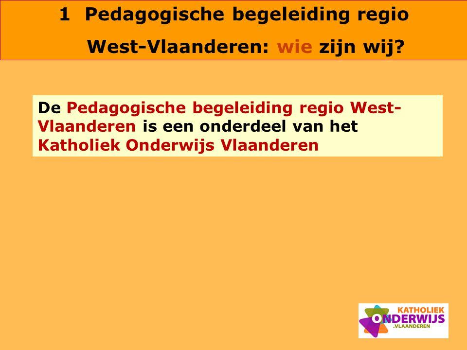 1Pedagogische begeleiding regio West-Vlaanderen: wie zijn wij? De Pedagogische begeleiding regio West- Vlaanderen is een onderdeel van het Katholiek O