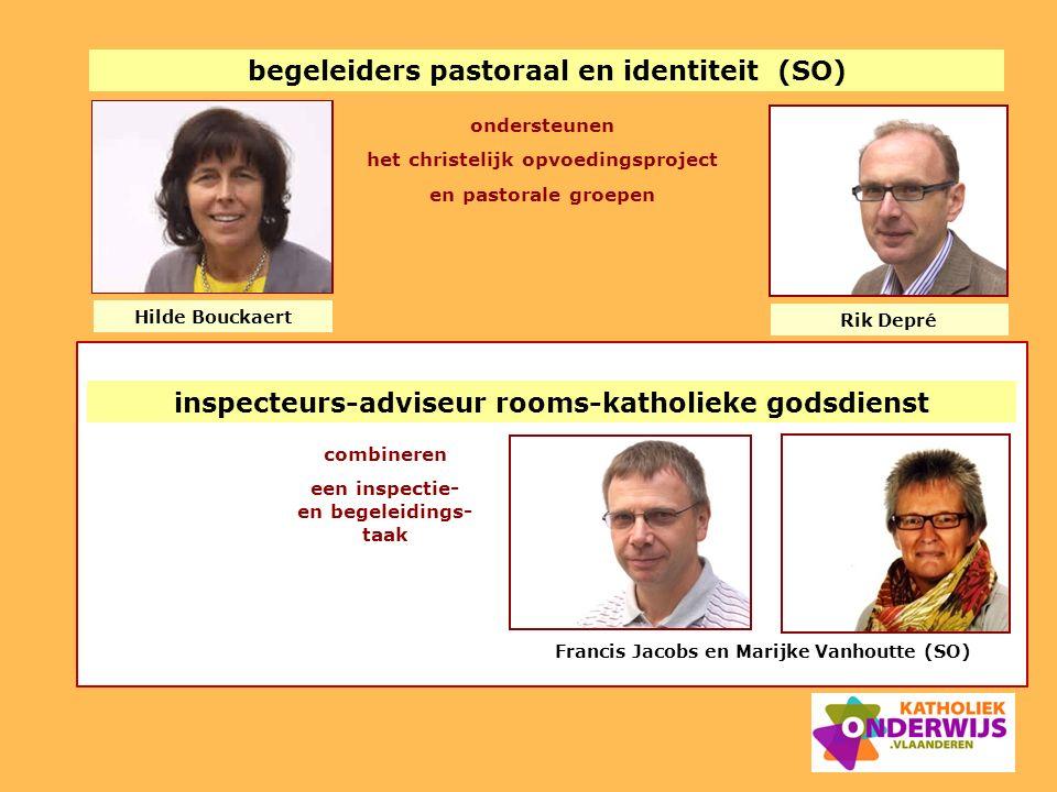begeleiders pastoraal en identiteit (SO) ondersteunen het christelijk opvoedingsproject en pastorale groepen Rik Depré Hilde Bouckaert inspecteurs-adv