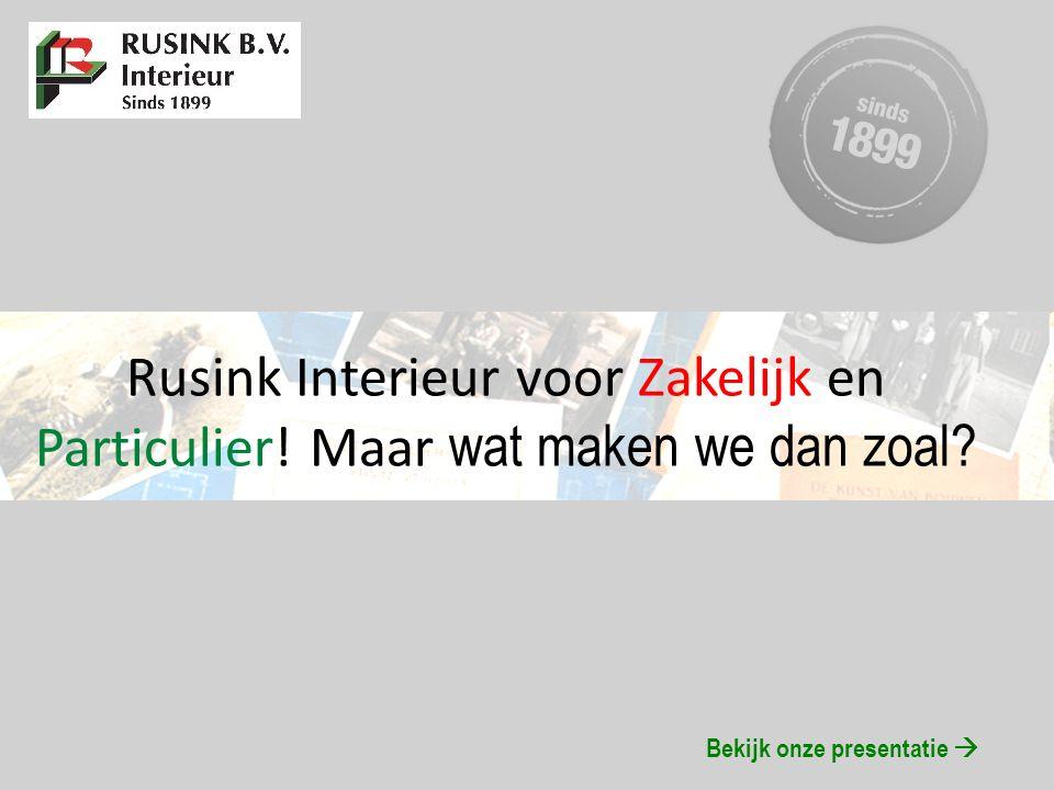 Geschiedenis: 1899 Willem Rusink start timmerwerkplaats 1941Adolf Rusink neemt het bedrijf over van z'n vader 1974Henk Rusink met 2 broers nemen het over 2009Caroline Rusink en Jaap Hoogland zetten het voort.