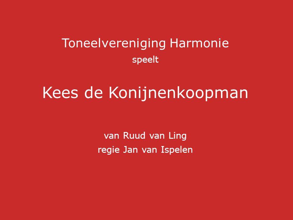 Toneelvereniging Harmonie speelt Kees de Konijnenkoopman van Ruud van Ling regie Jan van Ispelen