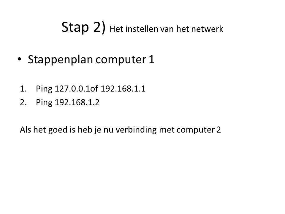Stappenplan computer 1 1.Ping 127.0.0.1of 192.168.1.1 2.Ping 192.168.1.2 Als het goed is heb je nu verbinding met computer 2 Ping 127.00 Stap 2) Het instellen van het netwerk