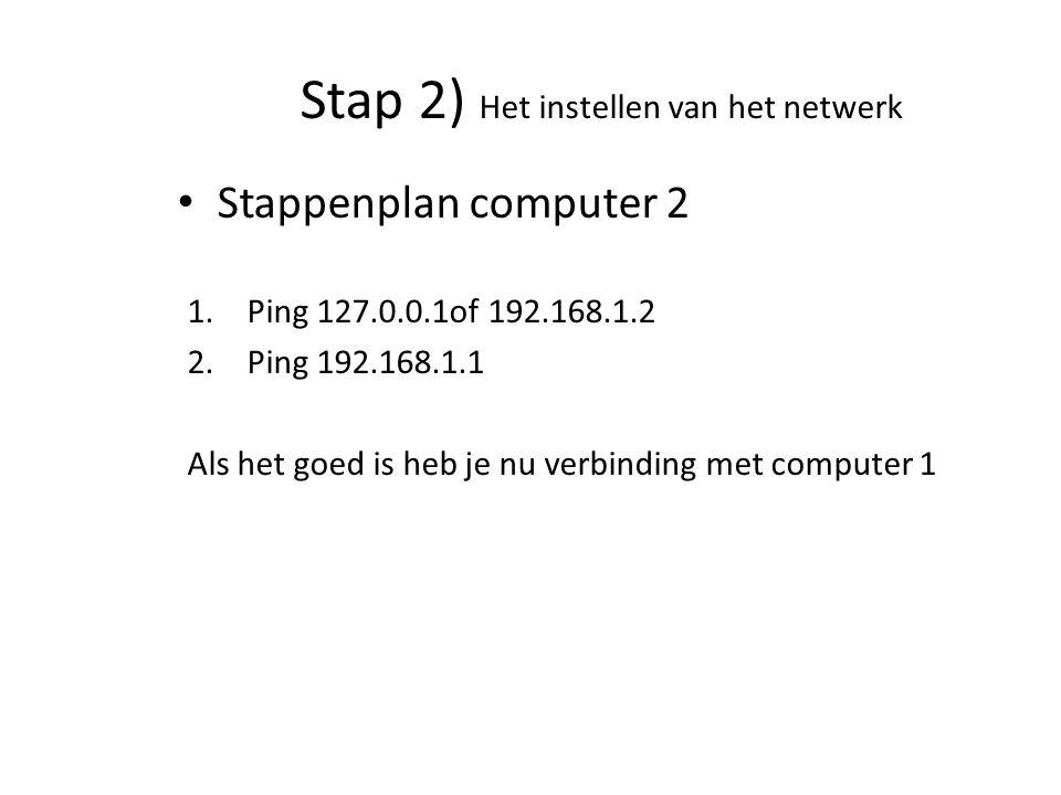 Stappenplan computer 2 1.Ping 127.0.0.1of 192.168.1.2 2.Ping 192.168.1.1 Als het goed is heb je nu verbinding met computer 1 Ping 127.00 Stap 2) Het instellen van het netwerk