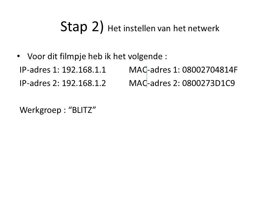 Voor dit filmpje heb ik het volgende : IP-adres 1: 192.168.1.1MAC-adres 1: 08002704814F IP-adres 2: 192.168.1.2MAC-adres 2: 0800273D1C9 Werkgroep : BLITZ Stap 2) Het instellen van het netwerk