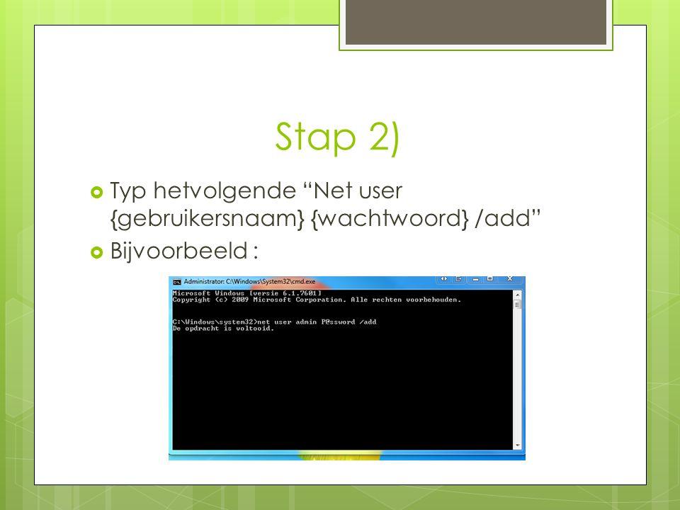 Stap 2)  Typ hetvolgende Net user {gebruikersnaam} {wachtwoord} /add  Bijvoorbeeld :