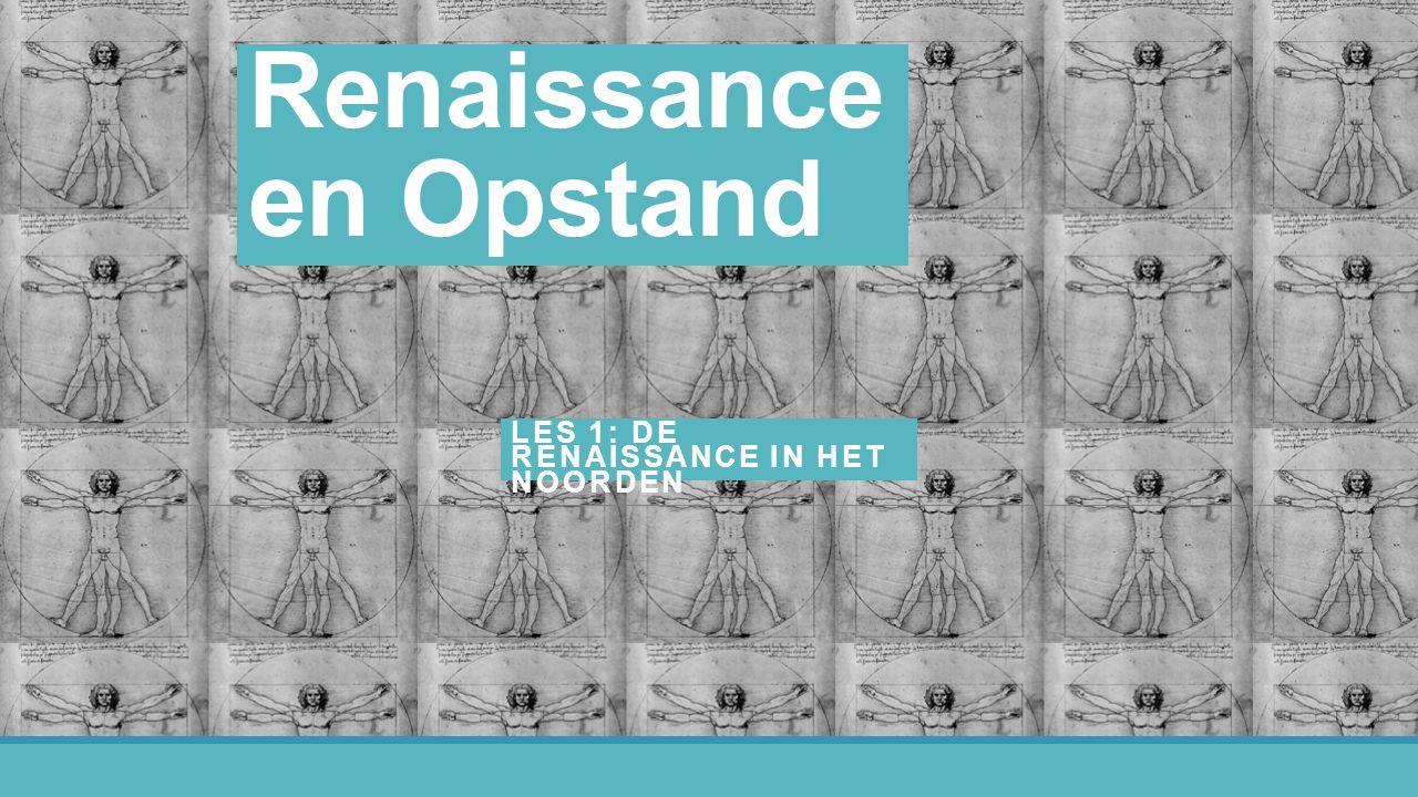 Renaissance en Opstand LES 1: DE RENAISSANCE IN HET NOORDEN
