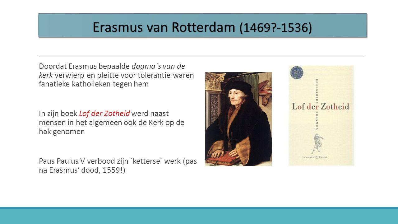 Doordat Erasmus bepaalde dogma´s van de kerk verwierp en pleitte voor tolerantie waren fanatieke katholieken tegen hem In zijn boek Lof der Zotheid we