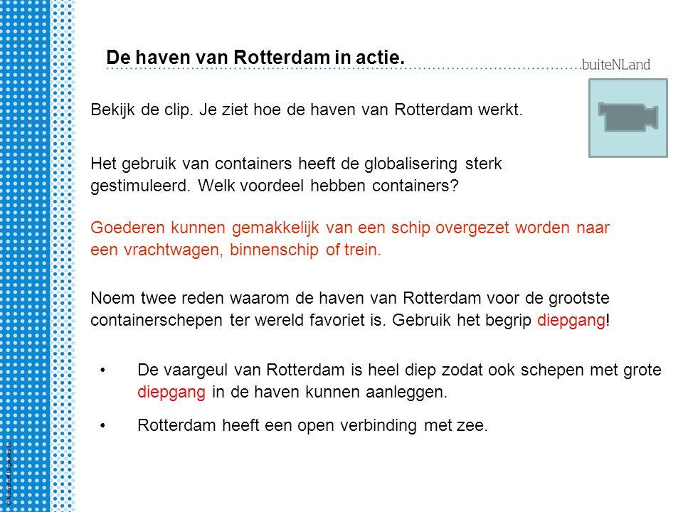 De haven van Rotterdam in actie. Bekijk de clip. Je ziet hoe de haven van Rotterdam werkt. Het gebruik van containers heeft de globalisering sterk ges