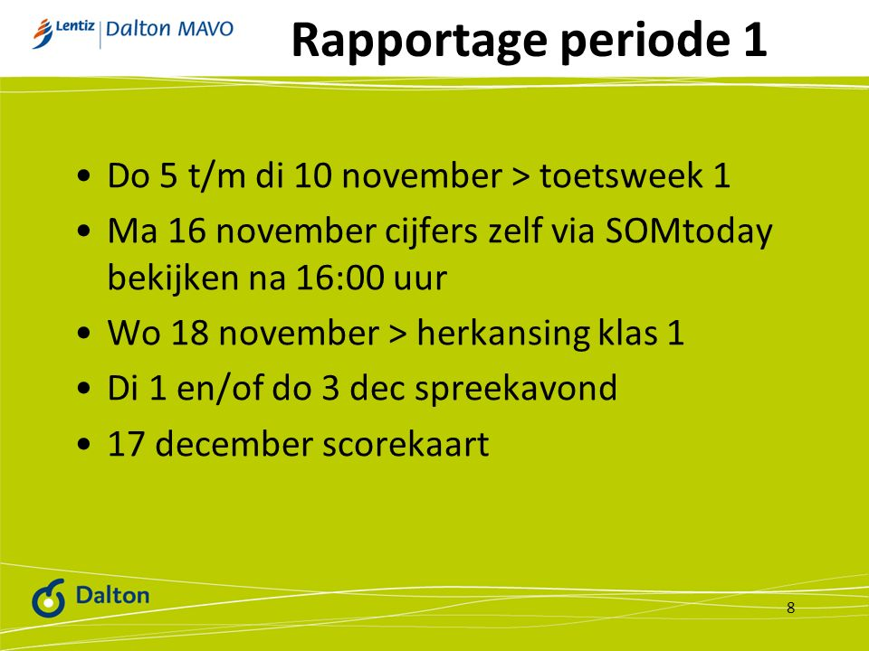 Rapportage periode 1 Do 5 t/m di 10 november > toetsweek 1 Ma 16 november cijfers zelf via SOMtoday bekijken na 16:00 uur Wo 18 november > herkansing klas 1 Di 1 en/of do 3 dec spreekavond 17 december scorekaart 8