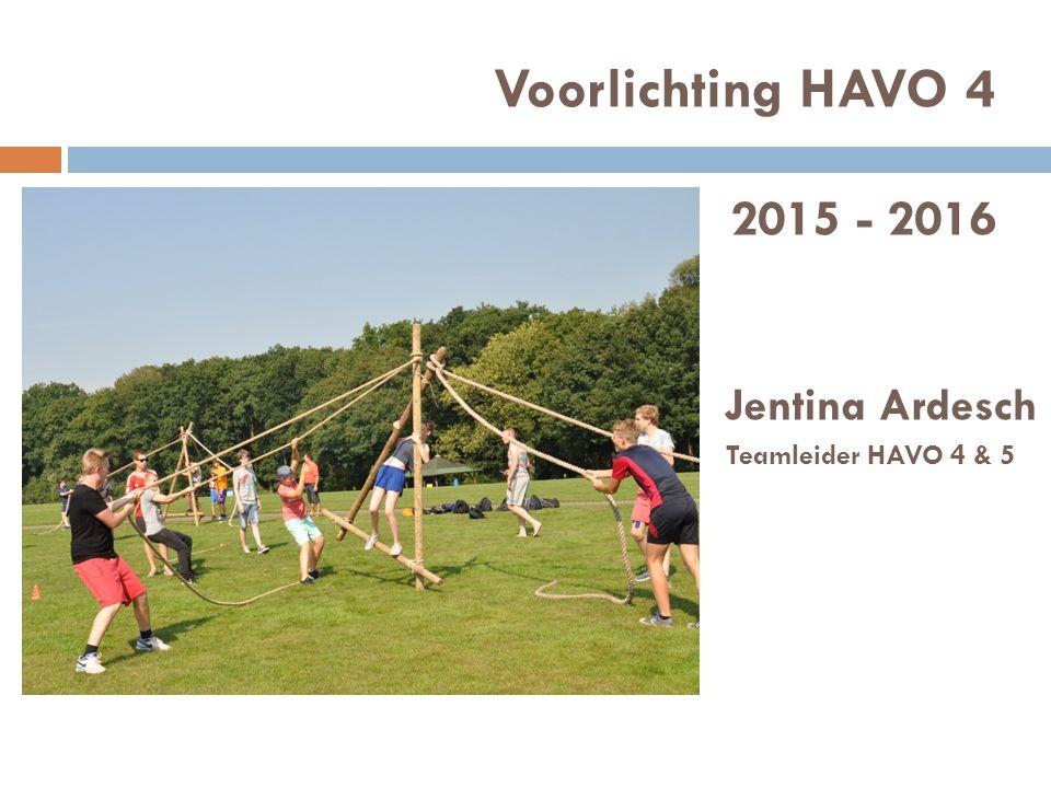Voorlichting HAVO 4 2015 - 2016 Jentina Ardesch Teamleider HAVO 4 & 5