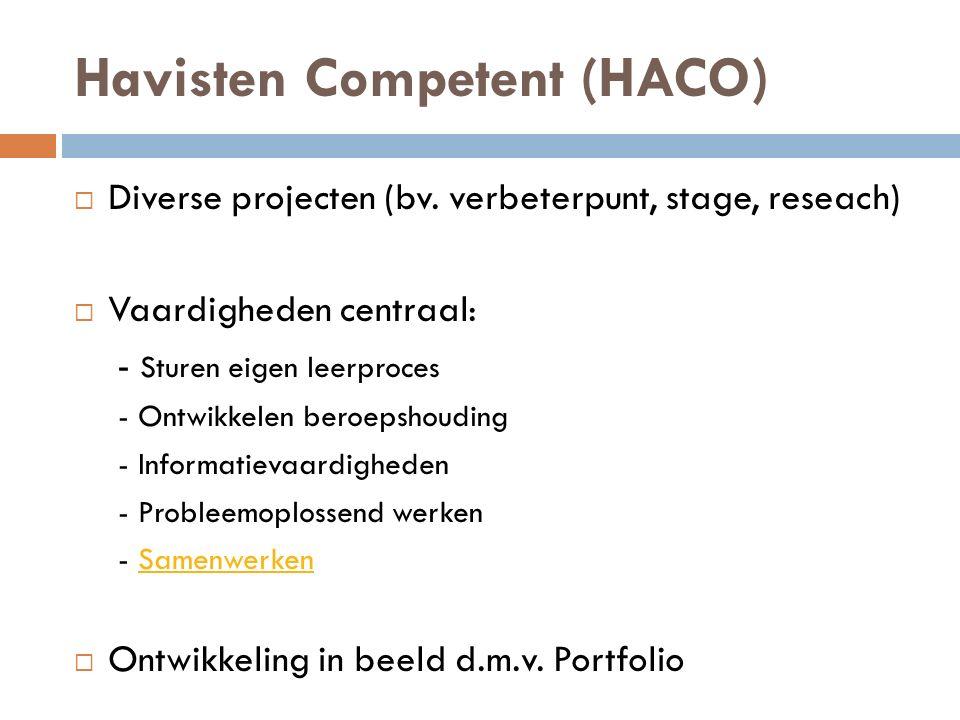 Havisten Competent (HACO)  Diverse projecten (bv. verbeterpunt, stage, reseach)  Vaardigheden centraal: - Sturen eigen leerproces - Ontwikkelen bero