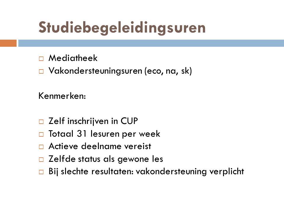 Studiebegeleidingsuren  Mediatheek  Vakondersteuningsuren (eco, na, sk) Kenmerken:  Zelf inschrijven in CUP  Totaal 31 lesuren per week  Actieve