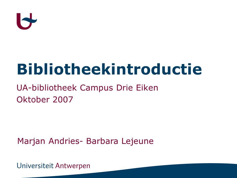 Bibliotheekintroductie UA-bibliotheek Campus Drie Eiken Oktober 2007 Marjan Andries- Barbara Lejeune