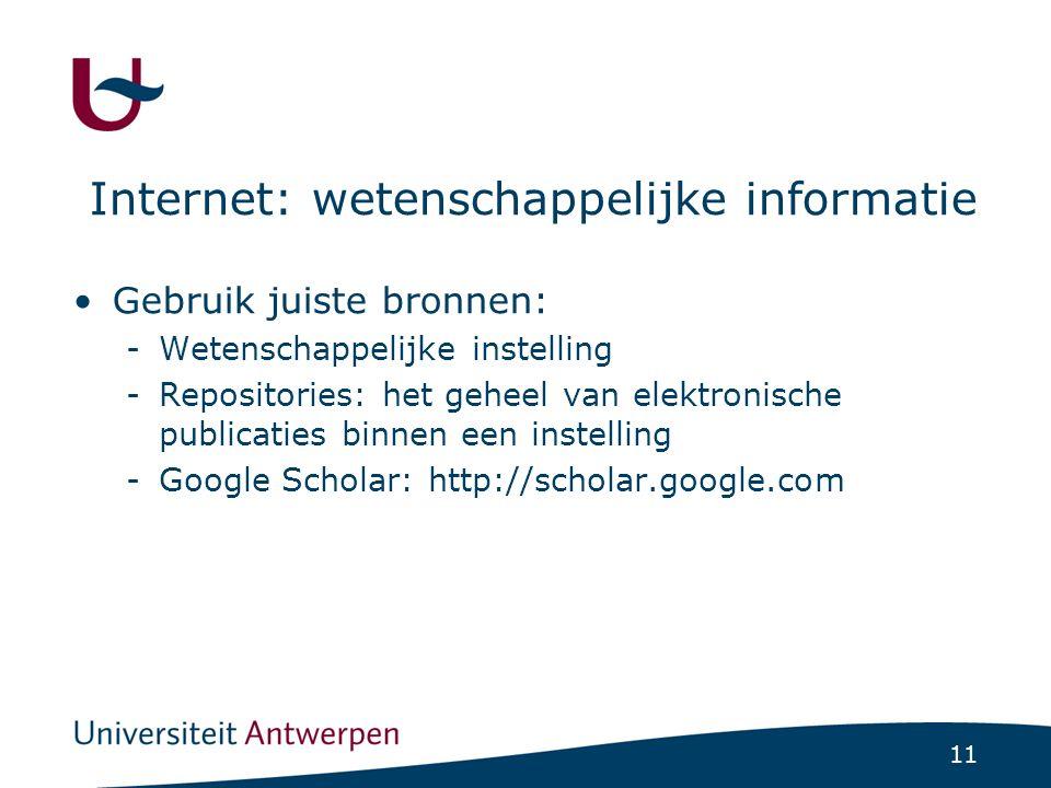11 Internet: wetenschappelijke informatie Gebruik juiste bronnen: -Wetenschappelijke instelling -Repositories: het geheel van elektronische publicatie