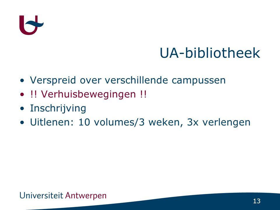 13 UA-bibliotheek Verspreid over verschillende campussen !! Verhuisbewegingen !! Inschrijving Uitlenen: 10 volumes/3 weken, 3x verlengen
