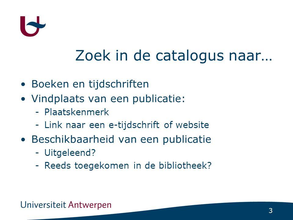 3 Zoek in de catalogus naar… Boeken en tijdschriften Vindplaats van een publicatie: -Plaatskenmerk -Link naar een e-tijdschrift of website Beschikbaar
