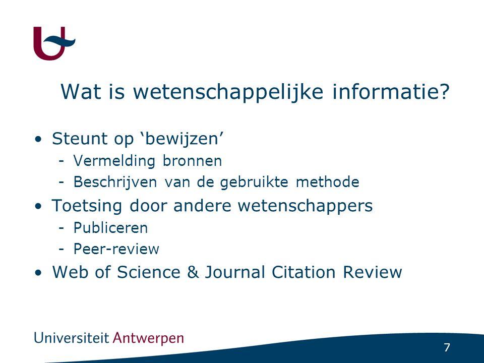 7 Wat is wetenschappelijke informatie? Steunt op 'bewijzen' -Vermelding bronnen -Beschrijven van de gebruikte methode Toetsing door andere wetenschapp