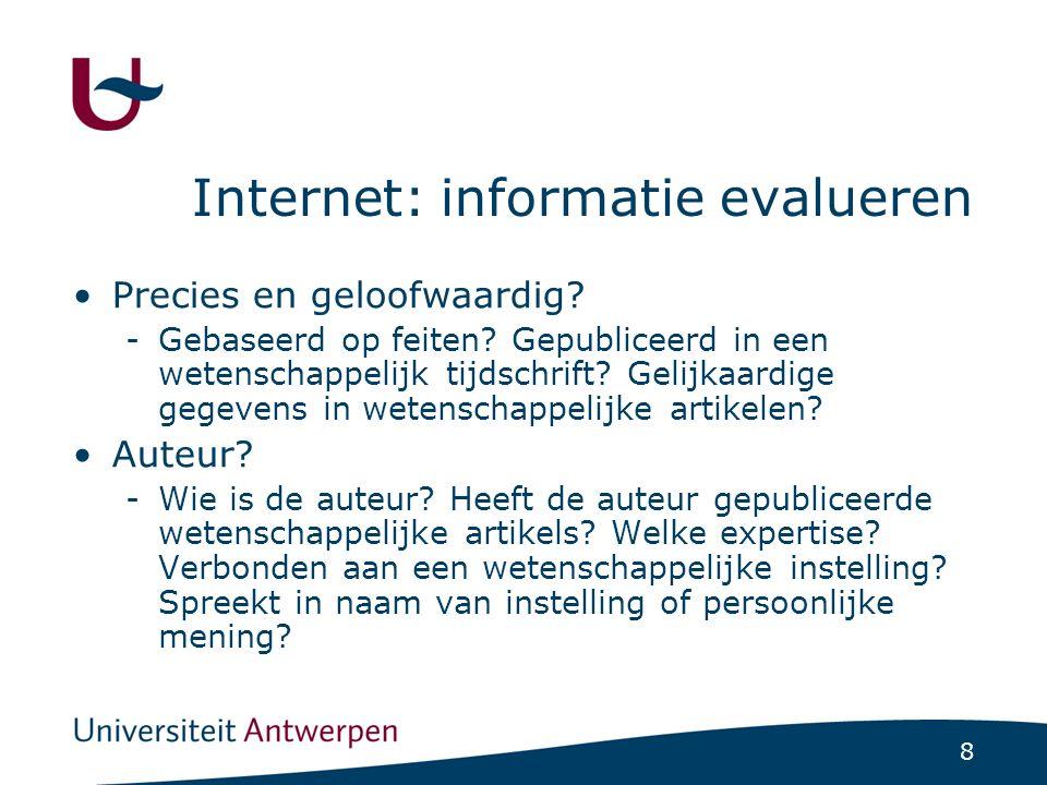 8 Internet: informatie evalueren Precies en geloofwaardig? -Gebaseerd op feiten? Gepubliceerd in een wetenschappelijk tijdschrift? Gelijkaardige gegev