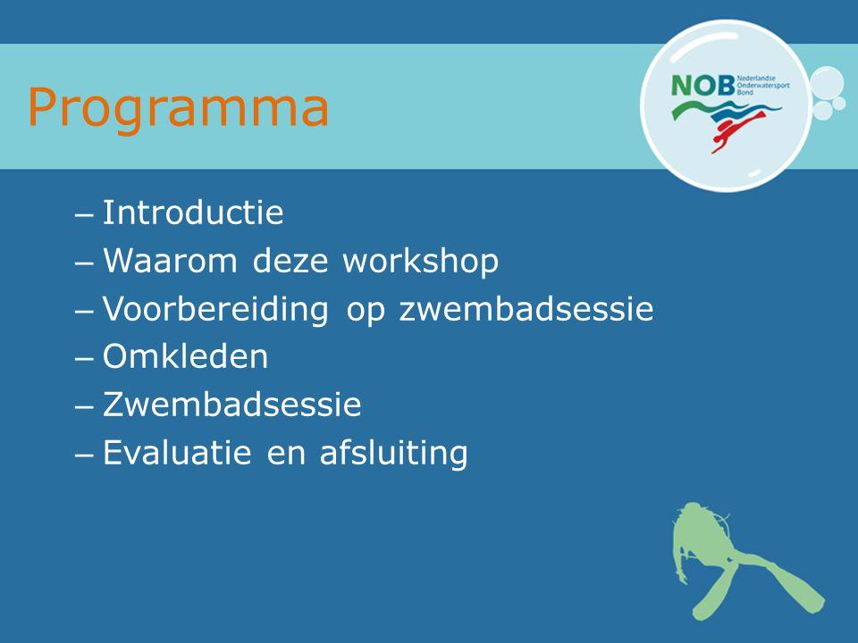 Programma – Introductie – Waarom deze workshop – Voorbereiding op zwembadsessie – Omkleden – Zwembadsessie – Evaluatie en afsluiting