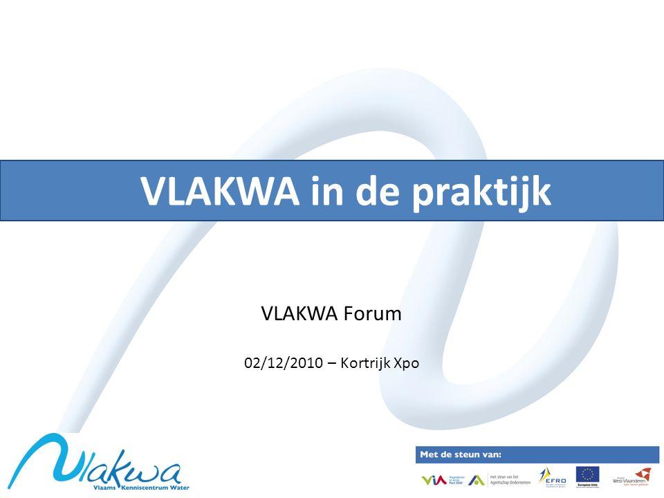 VLAKWA in de praktijk VLAKWA Forum 02/12/2010 – Kortrijk Xpo