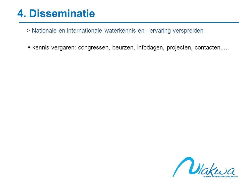 4. Disseminatie > Nationale en internationale waterkennis en –ervaring verspreiden  kennis vergaren: congressen, beurzen, infodagen, projecten, conta