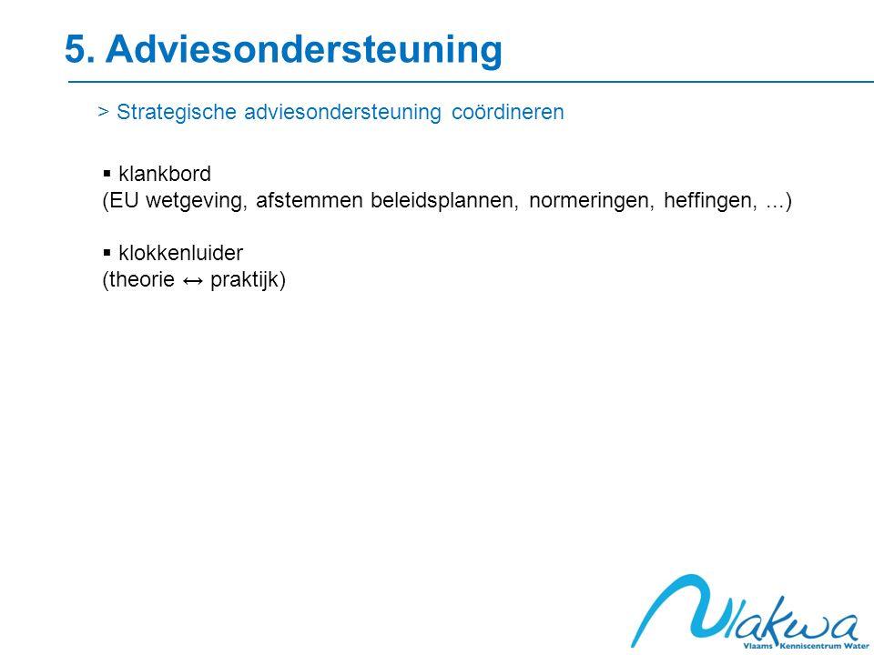 5. Adviesondersteuning > Strategische adviesondersteuning coördineren  klankbord (EU wetgeving, afstemmen beleidsplannen, normeringen, heffingen,...)