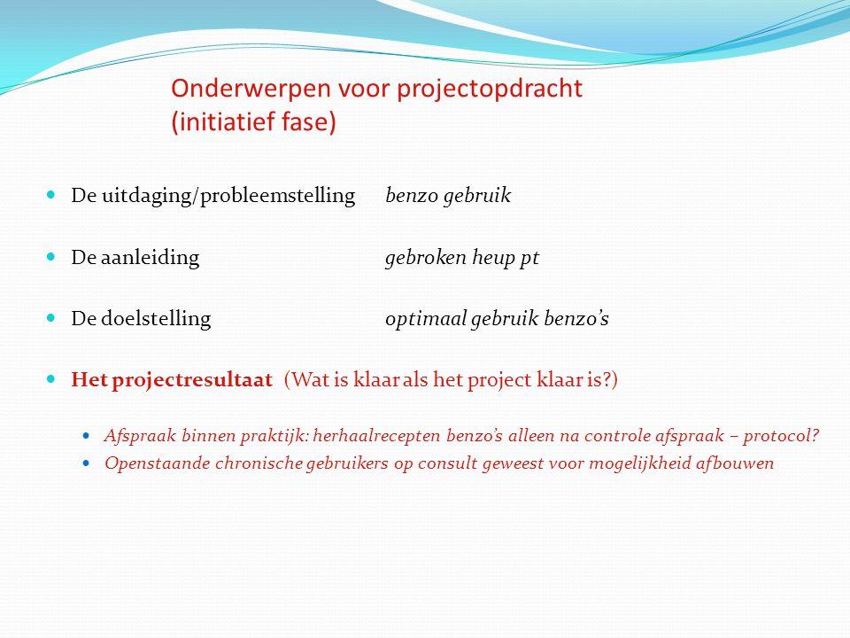 Onderwerpen voor projectopdracht (initiatief fase) De afbakeningniet: pt met benzo's voor psychische probl.