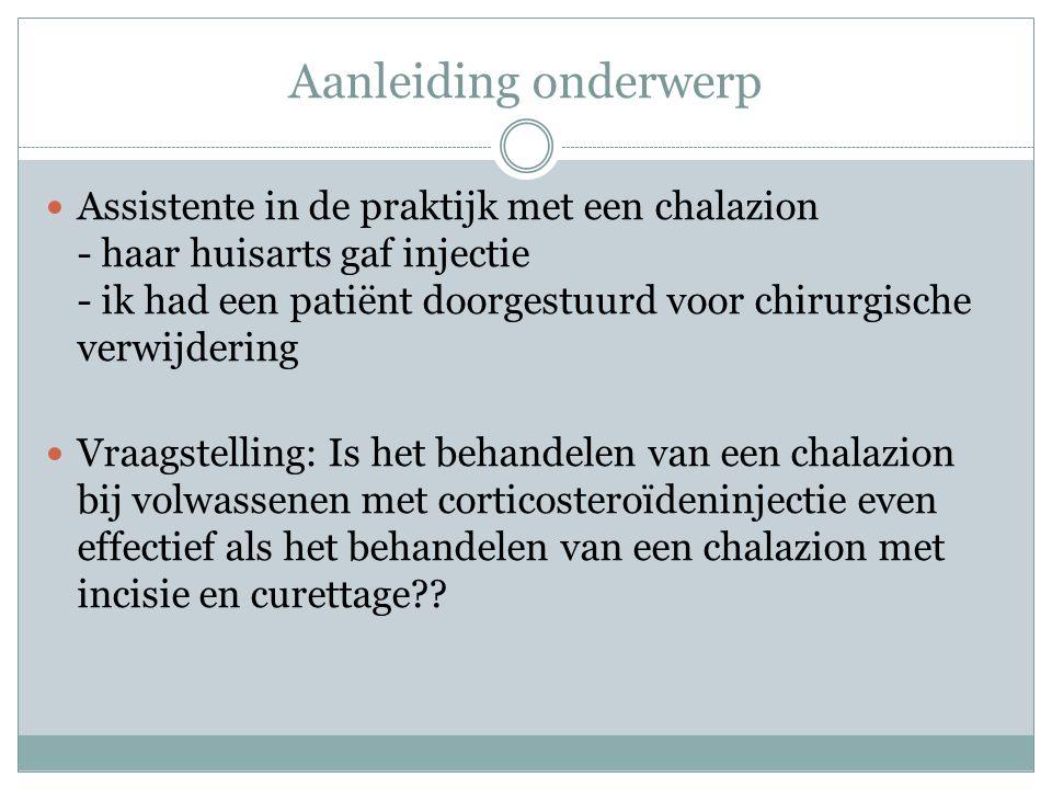 PICO P: Volwassenen met een chalazion I: Injectie met corticosteroïden C:Incisie en curettage O:Remissie van het chalazion
