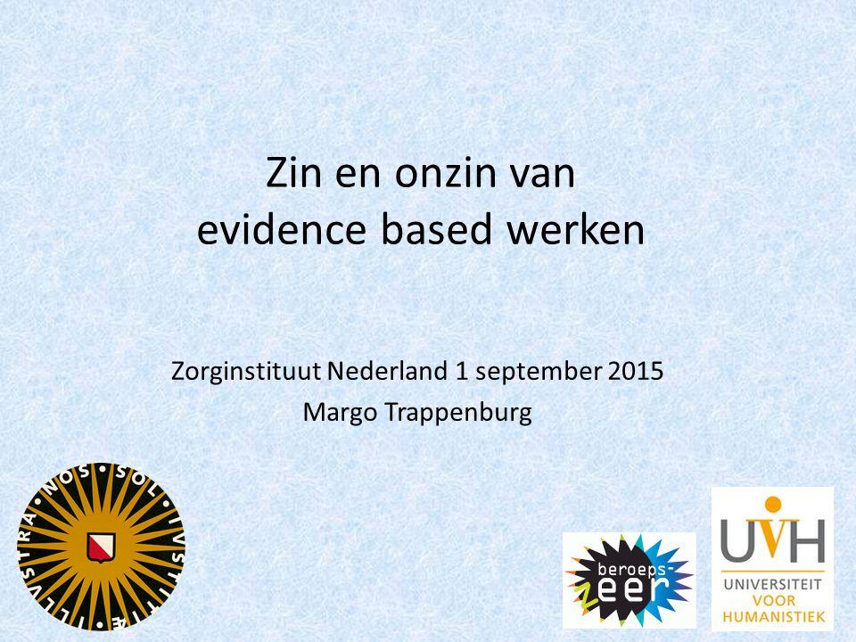 Zin en onzin van evidence based werken Zorginstituut Nederland 1 september 2015 Margo Trappenburg