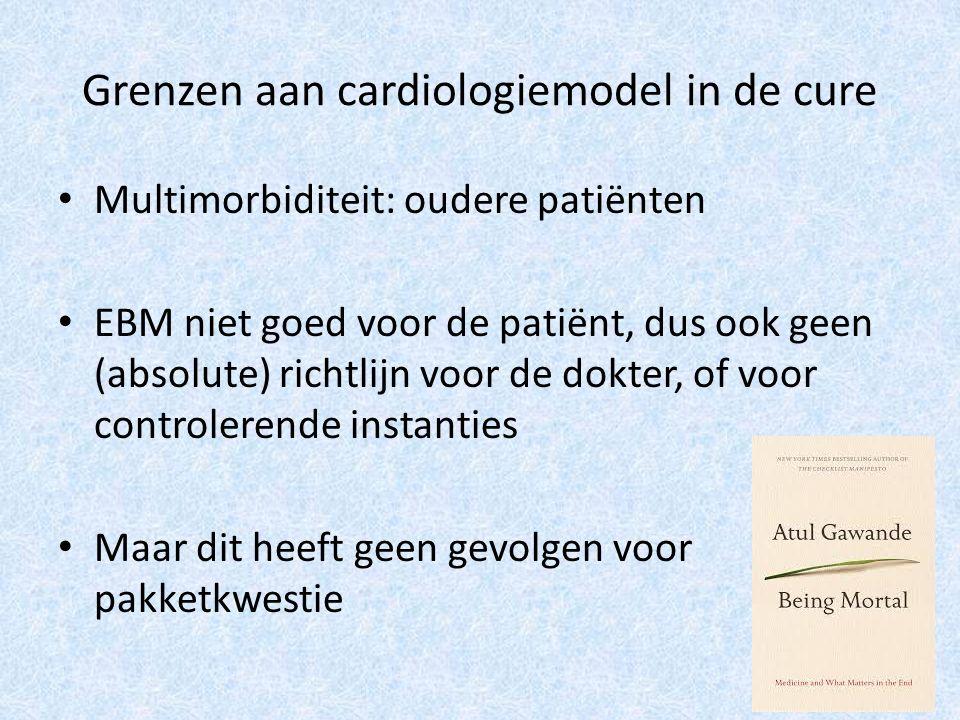 Grenzen aan cardiologiemodel in de cure Multimorbiditeit: oudere patiënten EBM niet goed voor de patiënt, dus ook geen (absolute) richtlijn voor de dokter, of voor controlerende instanties Maar dit heeft geen gevolgen voor pakketkwestie