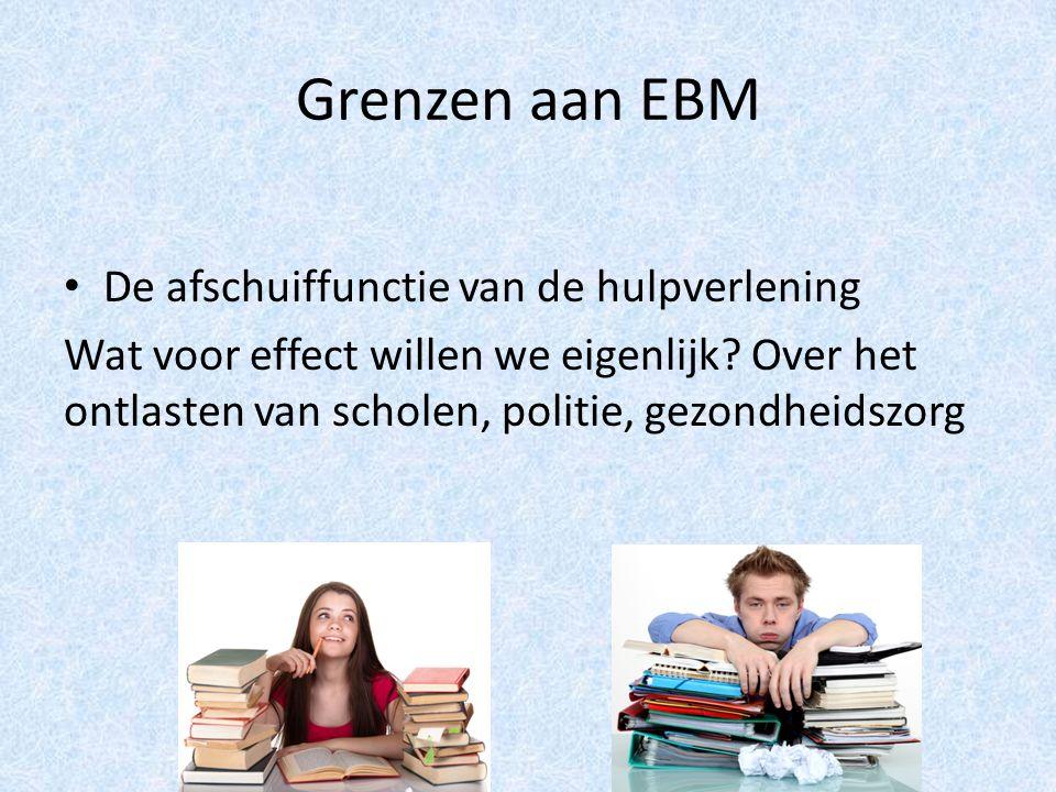 Grenzen aan EBM De afschuiffunctie van de hulpverlening Wat voor effect willen we eigenlijk.