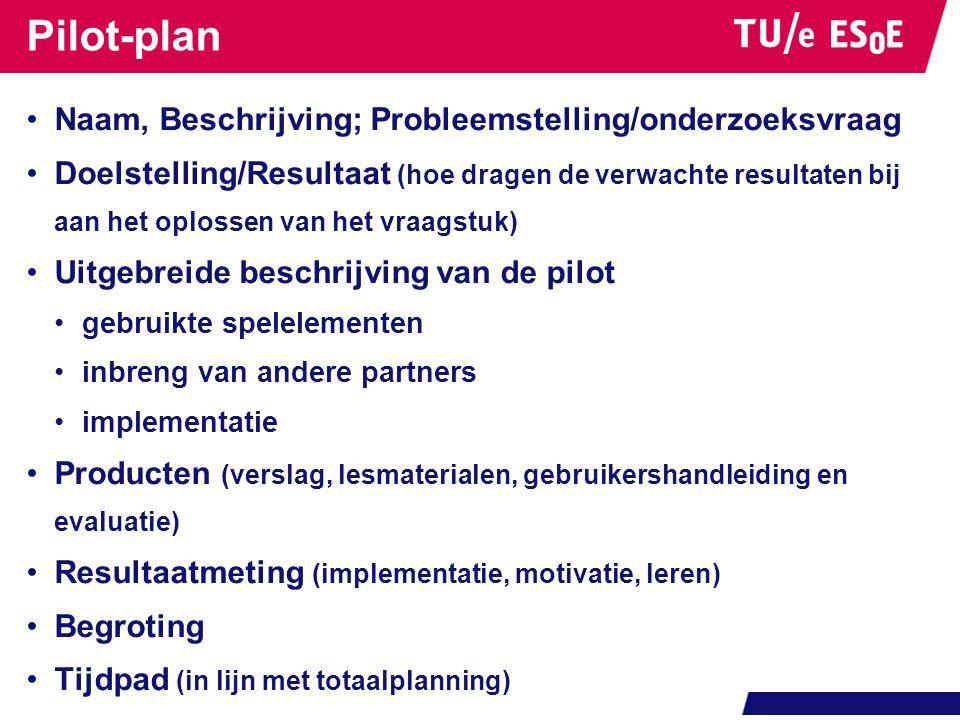 Pilot-plan Naam, Beschrijving; Probleemstelling/onderzoeksvraag Doelstelling/Resultaat (hoe dragen de verwachte resultaten bij aan het oplossen van he