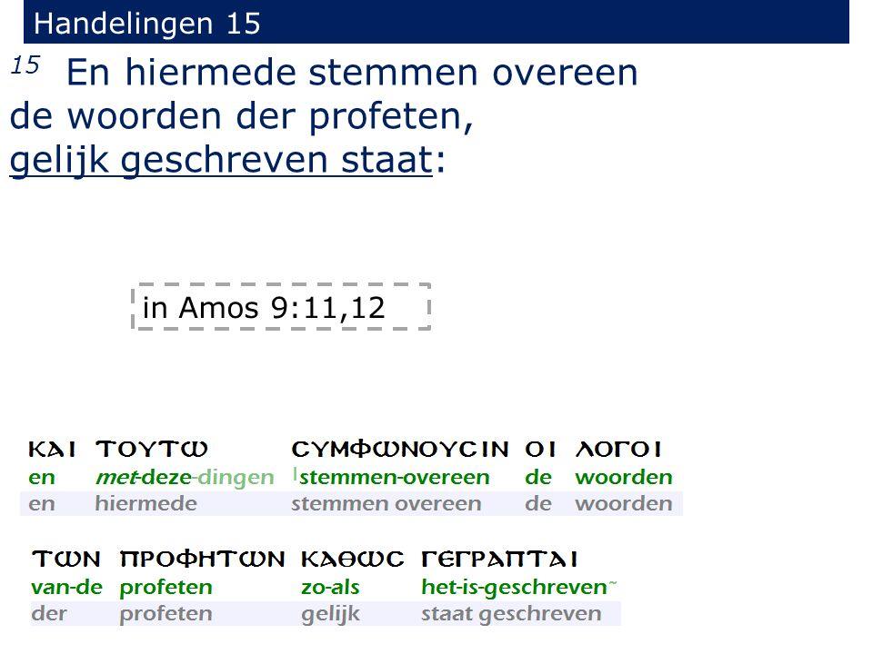 Handelingen 15 15 En hiermede stemmen overeen de woorden der profeten, gelijk geschreven staat: in Amos 9:11,12