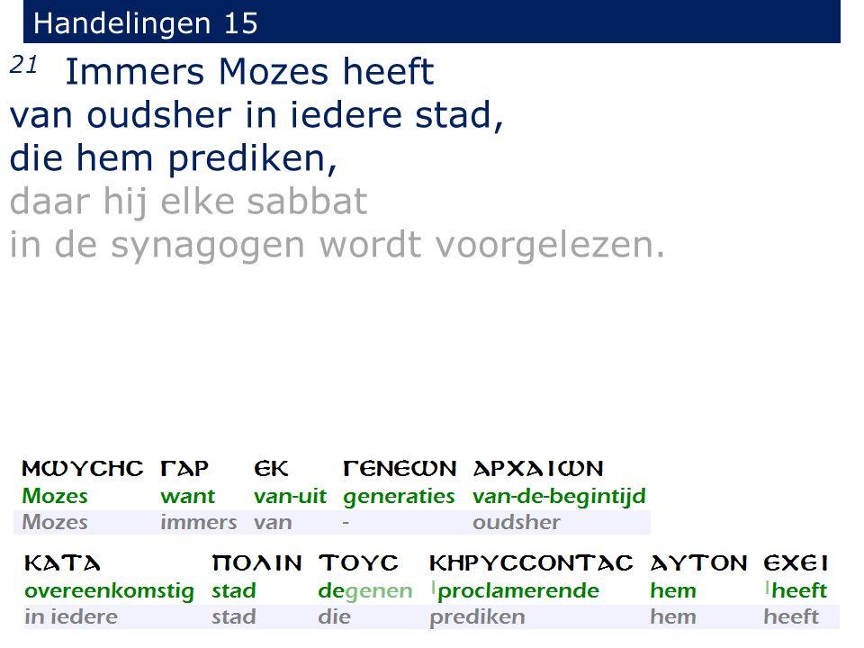 Handelingen 15 21 Immers Mozes heeft van oudsher in iedere stad, die hem prediken, daar hij elke sabbat in de synagogen wordt voorgelezen.
