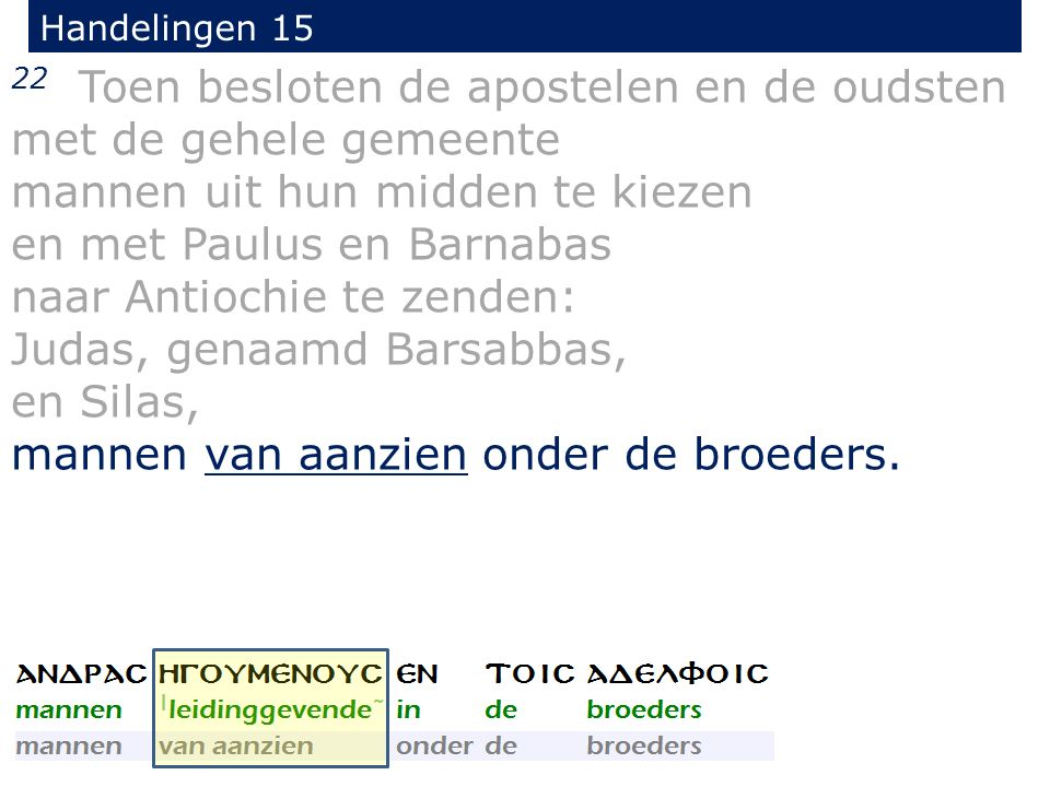 Handelingen 15 22 Toen besloten de apostelen en de oudsten met de gehele gemeente mannen uit hun midden te kiezen en met Paulus en Barnabas naar Antio