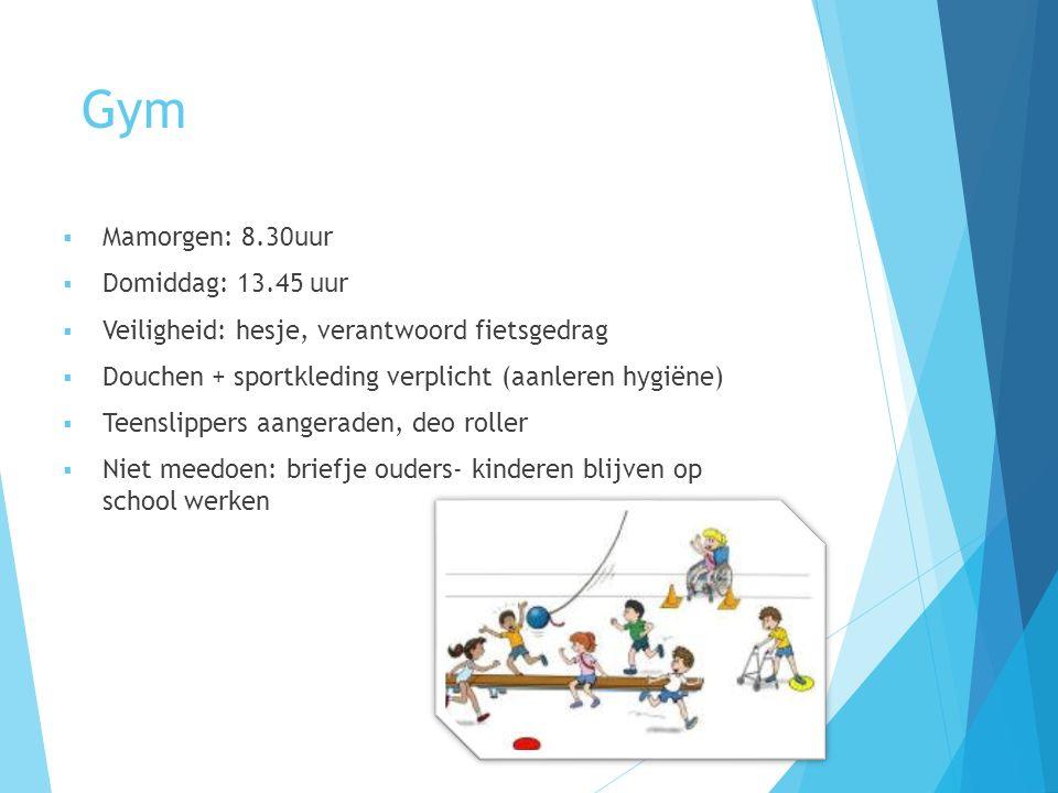 Gym  Mamorgen: 8.30uur  Domiddag: 13.45 uur  Veiligheid: hesje, verantwoord fietsgedrag  Douchen + sportkleding verplicht (aanleren hygiëne)  Tee