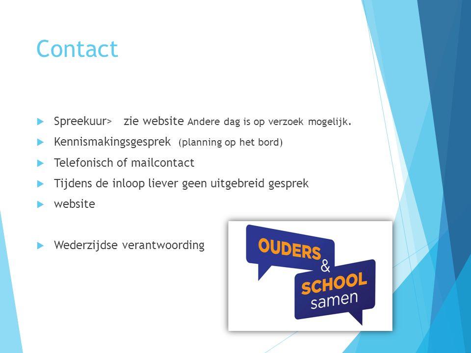 Contact  Spreekuur> zie website Andere dag is op verzoek mogelijk.  Kennismakingsgesprek (planning op het bord)  Telefonisch of mailcontact  Tijde