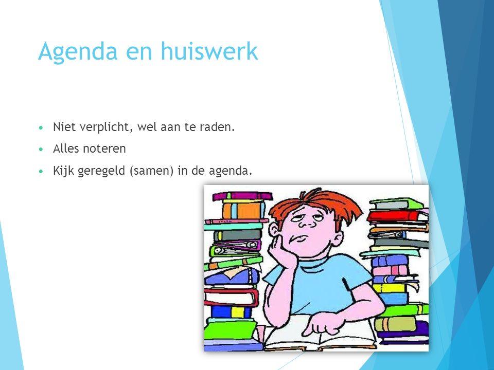 Agenda en huiswerk Niet verplicht, wel aan te raden. Alles noteren Kijk geregeld (samen) in de agenda.